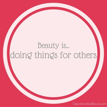 Beauty is...doing things for others