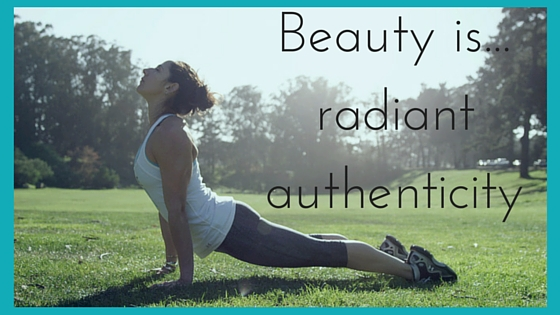 Beauty is... radiant authenticity